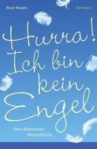 """""""Hurra! Ich bin kein Engel – vom Abenteuer Menschsein""""  von Birgit Medele"""