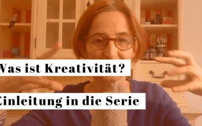 Was ist Kreativität – Die Einleitung in die neue Videoserie